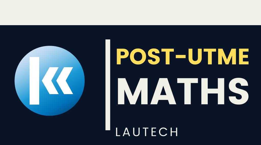 Ladoke Akintola University of Technology(LAUTECH) MATHEATICS POST UTME KOFA
